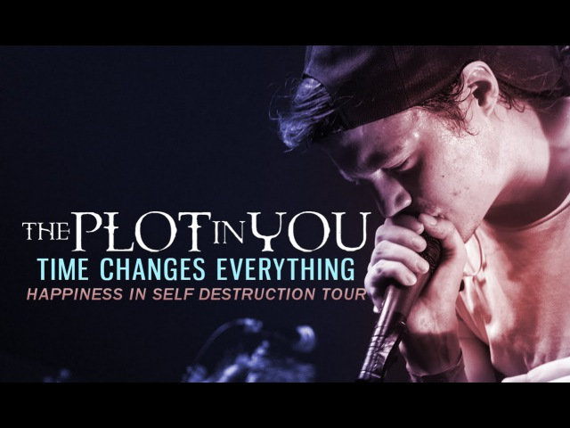 The Plot In You - Time Changes Everything LIVE! Happiness In Self Destruction Tour