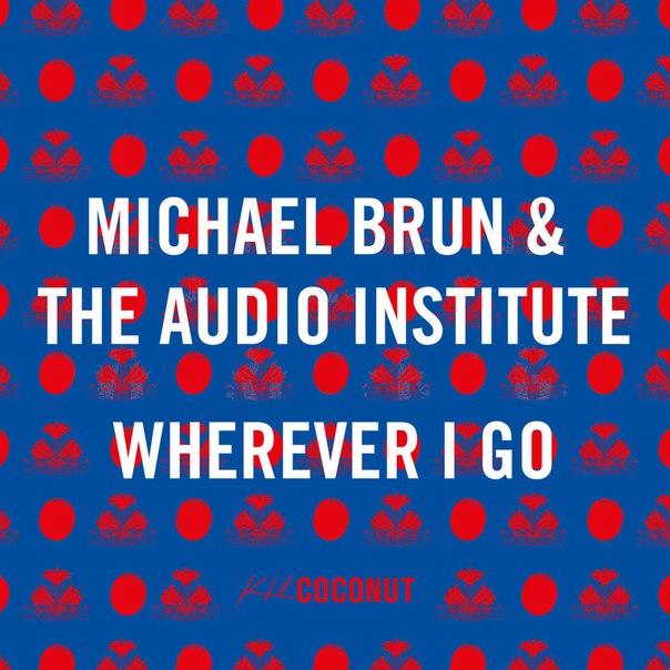 Michael Brun & The Audio Institute - Wherever I Go (Original Mix)