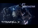 Titanfall 2 Official Titan Trailer: Northstar