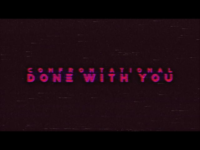 CONFRONTATIONAL - DONE WITH YOU