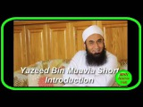 Yazeed Bin Muavia Short Introduction By Molana Tariq Jameel