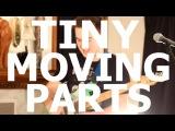 Tiny Moving Parts -