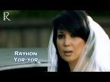 Rayhon - Yor-yor Райхон - Ёр-ёр