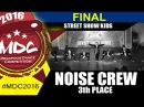 [3th Place] NOISE CREW | STREET SHOW KIDS | MDC 2016