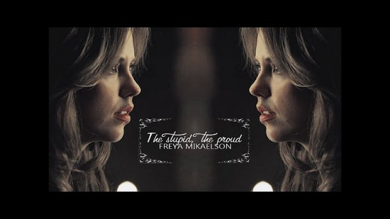 Freya Mikaelson l The stupid, the proud