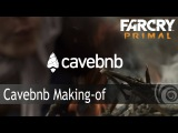 Far Cry Primal – Cavebnb Making-Of