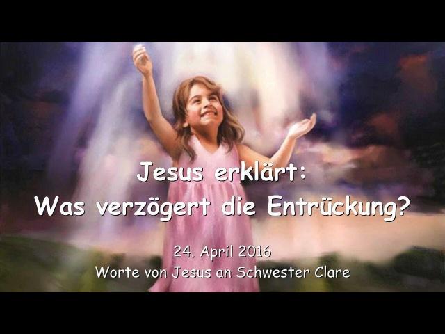 WAS VERZÖGERT DIE ENTRÜCKUNG! ❤️ Liebesbrief von Jesus vom 24. April 2016