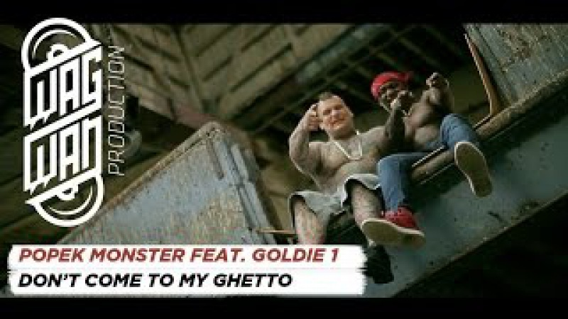 POPEK MONSTER FEAT GOLDIE 1 DON'T COME TO MY GHETTO