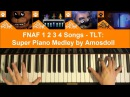 FNAF 1 2 3 4 - SUPER PIANO MEDLEY - The Living Tombstone (Piano Medley by Amosdoll)