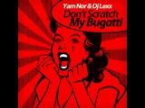 Yam Nor, DJ Lexx - Don't Scratch My Bugatti \ G-House, Nu Disco