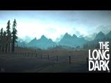 The Long Dark |#4| Жизнь налаживается!