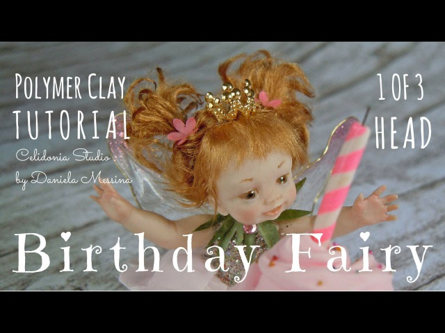 Birthday Fairy - Polymer Clay Tutorial - Part 1 of 3