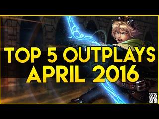 ® Top 5 Outplays | April, 2016 (League of Legends)