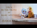 J Rice - Be The Truth by Marc Mysterio - (Judge Jules Remix) 2016