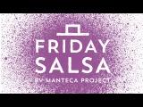 DJ Denigo Presents FRIDAY SALSA by Manteca Project 2016