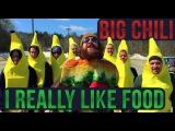 I REALLY LIKE FOOD (Big Chili + gdun)