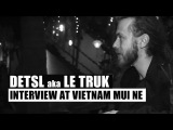 Detsl aka Le Truk - Interview at Vietnam Mui Ne - Line up Bar