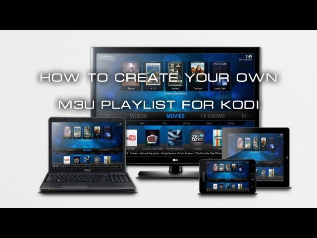 XBMC / KODI Как создать свой собственный список воспроизведения M3U для IPTV / KODI