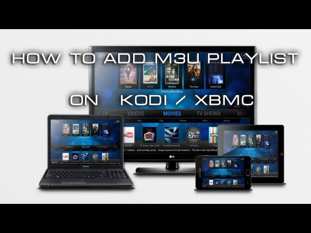 XBMC / KODI Как добавить M3U Playlist на Коди / XBMC