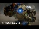 Titanfall 2 Official Titan Trailer: Ion