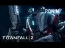 Titanfall 2 Official Titan Trailer: Ronin