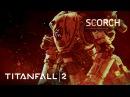 Titanfall 2 Official Titan Trailer: Scorch