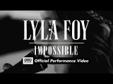 Lyla Foy - Impossible OFFICIAL PERFORMANCE VIDEO
