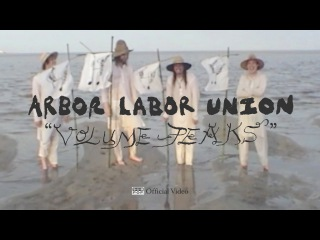 Arbor Labor Union - Volume Peaks [OFFICIAL VIDEO]
