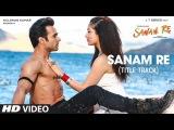SANAM RE (заглавная песня) Ями Гаутам и Пулкит Самрат