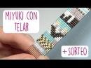 DIY BRAZALETE MIYUKI CON TELAR SORTEO CERRADO ♥ Qué cositas