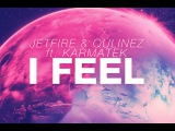 JETFIRE &amp Qulinez ft. Karmatek - I Feel