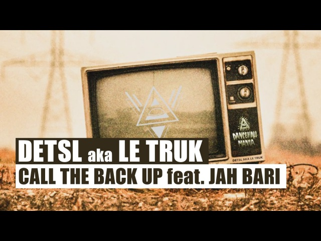 Detsl aka Le Truk - Call the Back Up feat. Jah Bari