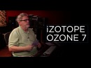 iZotope Ozone 7 - Into The Lair #139