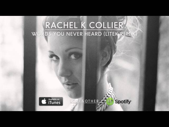 Rachel K Collier - Words You Never Heard (LiTek Remix)