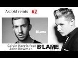 Calvin Harris feat John Newman - Blame (Ascold remix)