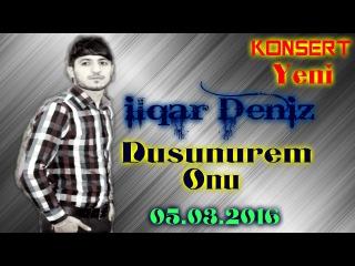 ilqar Deniz - Dusunurem onu (Official Clip) 2016 Konsert