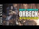 Dark Souls 3 - ORBECK O Feiticeiro - QUEST COMPLETA - TODAS AS MAGIAS (C/ COMENTARIO)