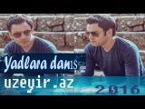Uzeyir Mehdizade - Yadlara Danis ( 2016 Audio  )