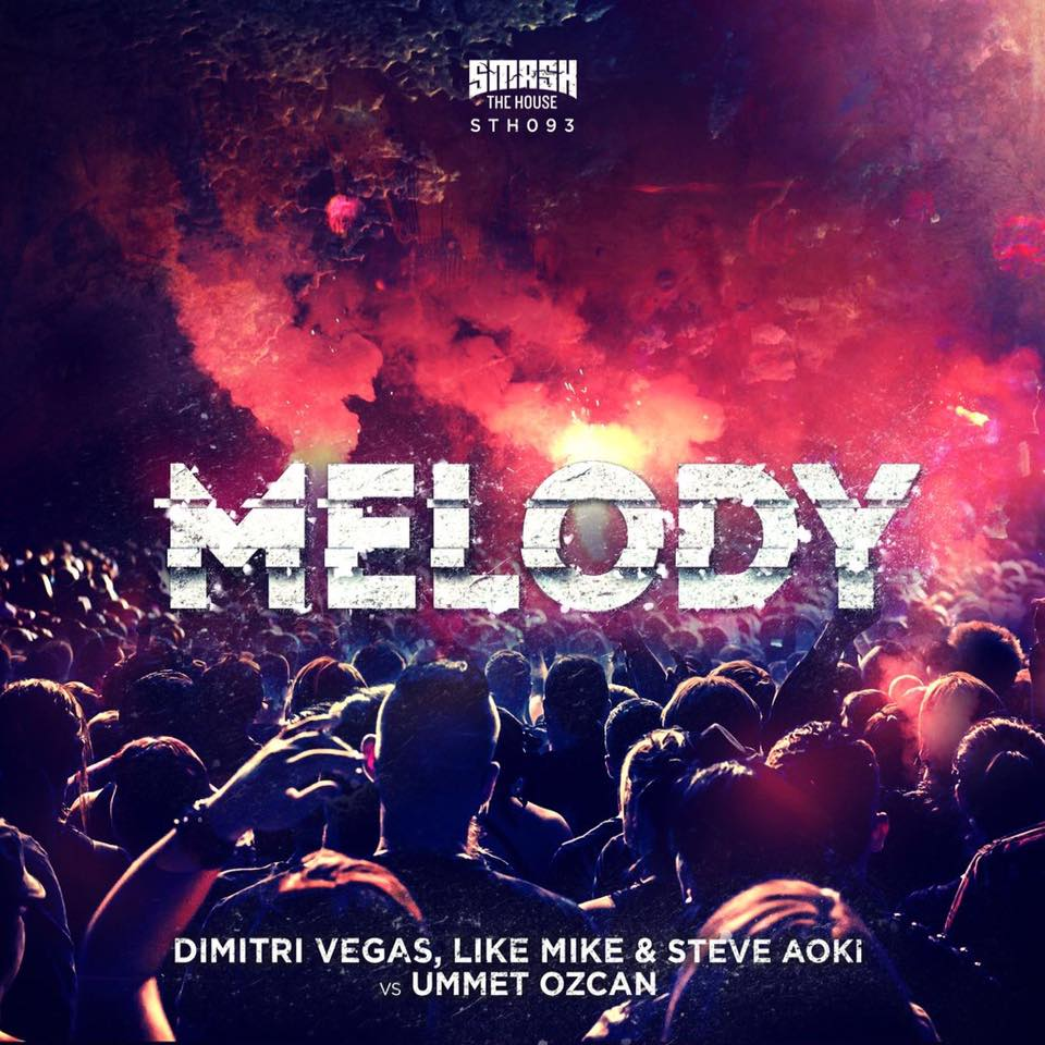Dimitri Vegas, Like Mike & Steve Aoki vs. Ummet Ozcan – Melody (Radio Mix)