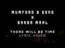 Mumford Sons, Baaba Maal - There Will Be Time [Official Lyrics]