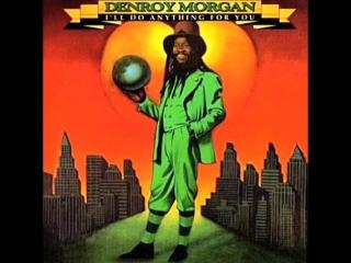 Denroy morgan -- ill do anything for you (1981)