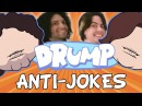 DRUMP: ANTI-JOKES