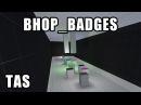[CS:S BHOP] TAS - bhop_badges