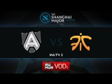Alliance vs Fnatic, Shanghai Major, Group B, Game 2