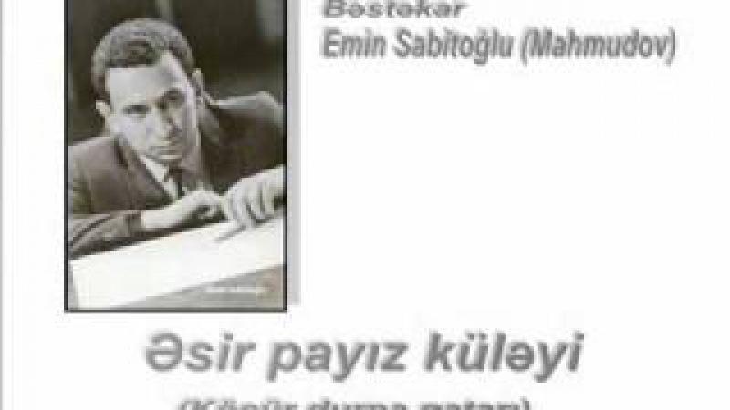 Əsir payız küləyi (Köçür durna qatarı) - Bəstəkar Emin Sabitoğlu