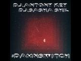 Dj.Antony Key &amp Dj.Sasha Shil - #DamnSwitch