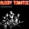 BLOODY TOMATOZ