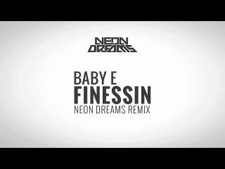 Baby E - Finessin (feat. Niykee Heaton) (Neon Dreams Remix)