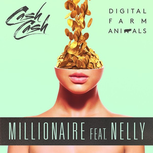 Digital Farm Animals & Cash Cash feat. Nelly - Millionaire (Original Mix)