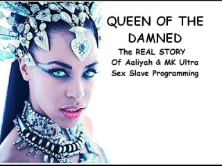 Queen of the Damned   REAL Story of Aaliyah & MK Ultra Sex Slave Programming